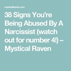 38 Signs You're Being Abused By A Narcissist (watch out for number 4!) – Mystical Raven