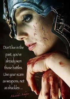 There's nothing like being a warrior to make you wise, whether on the battlefield or in life, metaphorical scars refer.