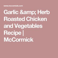 Garlic & Herb Roasted Chicken and Vegetables Recipe   McCormick