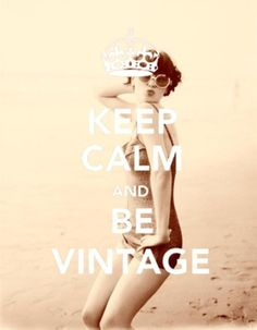 Keep Calm and Be Vintage. the only keep calm saying i have on this board:) Vintage Quotes, Vintage Soul, Vintage Beauty, Retro Vintage, Vintage Glamour, Vintage Items, Vintage Classics, Funny Vintage, Vintage Vanity