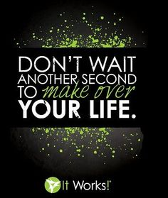 Lets make over your life. Become an It Works distributor today!!!  sandrine.minceur@gmail.com
