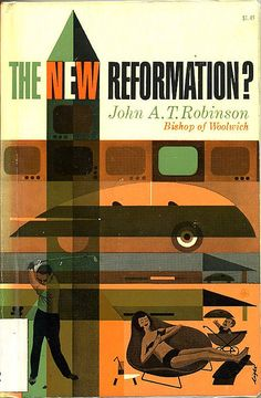 """The New Reformation?"" by John A. T. Robinson. 1965, cover by Light (?)"