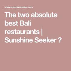 The two absolute best Bali restaurants | Sunshine Seeker ☮