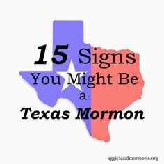 http://www.aggielandmormons.org/2015/03/15-signs-you-might-be-texas-mormon.html