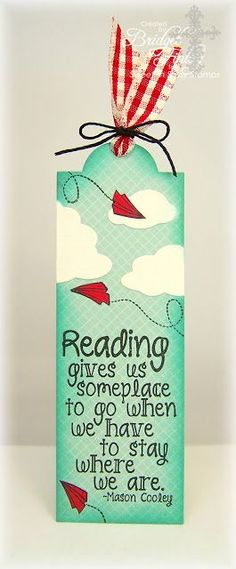 Reading gives us someplace to go. Custom bookmarks for your own.