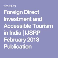 Foreign Direct Investment and Accessible Tourism in India   IJSRP February 2013 Publication