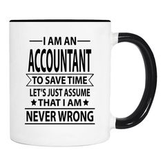 I Am An Accountant To Save Time Lets's Just Assume That I'm Never Wrong  - 11 Oz Coffee Mug - Gifts For Accountant - Accountant Mug by WildWindApparel on Etsy