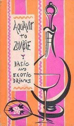 Aquavit to Zombie basic & exotic drinks pink orange & black illustrated cocktail recipe book cover Vintage Comics, Vintage Books, Vintage Ads, Recipe Book Covers, Vintage Cocktails, Cocktail Book, Book Layout, Vintage Cookbooks, Love