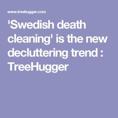 'Swedish death cleaning' is the new decluttering trend : TreeHugger
