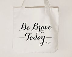 Be brave today, canvas tote bag, inspirational canvas tote bag, custom text colour tote.