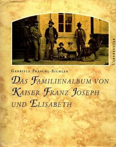 Das Familienalbum von Kaiser Franz Joseph und Elisabeth von Gabriele Praschl-Bichler http://www.amazon.de/dp/3800035782/ref=cm_sw_r_pi_dp_baDGvb1EH2ATQ