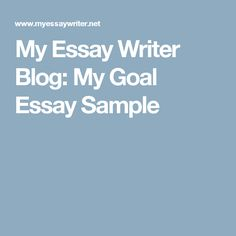 honest essay writer page for every pages ordered  my essay writer blog my goal essay sample