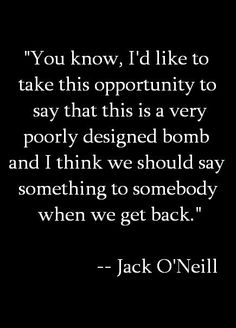 Jack O'Neill quote from episode 'Fail Safe'