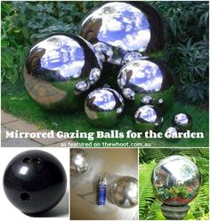 mirrored gazing balls - I know what to do with that old bowling ball now!!!