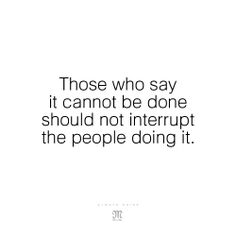 Those who say it cannot be done should not interrupt the people doing it. #Quote #MissMeJeans
