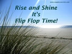 Rise and shine Flip Flop time