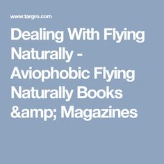 Dealing With Flying Naturally - Aviophobic  Flying Naturally Books & Magazines