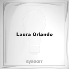 Laura Orlando: Page about Laura Orlando #member #website #sysoon #about