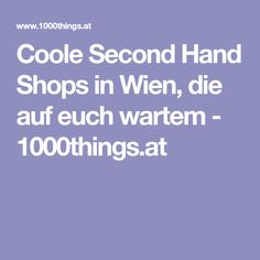 Coole Second Hand Shops in Wien, die auf euch wartem - 1000things.at Second Hand Shop, Two Hands, Vienna, Shops, My Love, Traveling, Shopping, Viajes, Tents