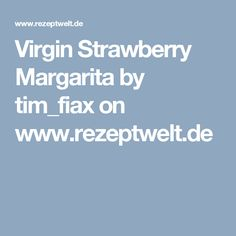 Virgin Strawberry Margarita by tim_fiax on www.rezeptwelt.de