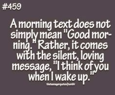 Always. Last voice I hear when I go to sleep and the first voice to hear when I wake up my day starts and ends with you my love