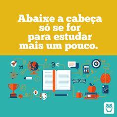 Abaixar a cabeça? Só se for para estudar mais e mais! #frases #motivação #concurso