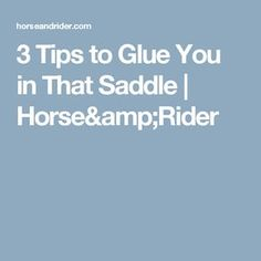 3 Tips to Glue You in That Saddle | Horse&Rider