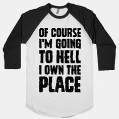 Of Course I'm Going To Hell I Own The Place #hell #satan #devil #metal #funnyshirt