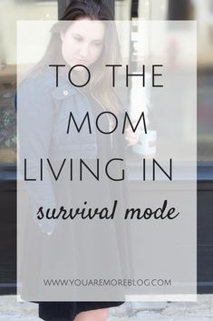 To the Mom Who is Living in Survival Mode