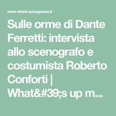 Sulle orme di Dante Ferretti: intervista allo scenografo e costumista Roberto Conforti | What's up magazine