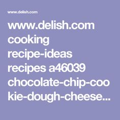 www.delish.com cooking recipe-ideas recipes a46039 chocolate-chip-cookie-dough-cheesecake-recipe ?zoomable