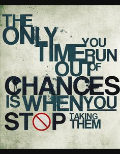 The Only Time Out you run of Chances are When you Stop Taking Them  #Inspirational  #Typographic  #Quotes