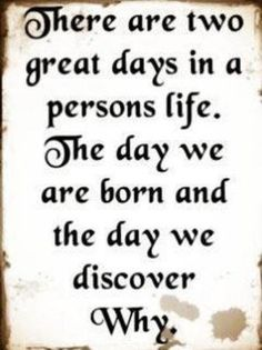 There R 2 gr8 days in a person's life: the day we are born n the day we find out why... #MOMtivation