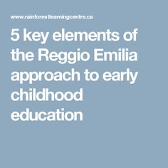 5 key elements of the Reggio Emilia approach to early childhood education