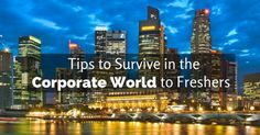 The first job is not just important in terms of career but is also a kind of doorway into your future.So here are tips to survive in the corporate world.
