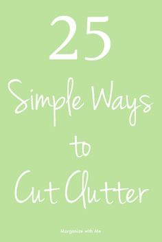 25 Ways to Clut the Clutter Right