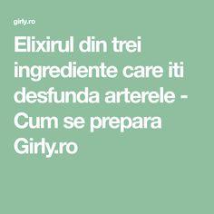 Elixirul din trei ingrediente care iti desfunda arterele - Cum se prepara Girly.ro Girly, Women's, Girly Girl