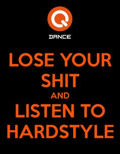 Lose your shit and listen to Hardstyle
