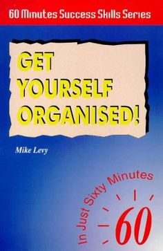 Get Yourself Organised!: In Just 60 Minutes (Sixty Minute Success Skills) von Mike Levy http://www.amazon.de/dp/1901306003/ref=cm_sw_r_pi_dp_yj.Cvb13H3PJ6