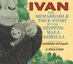 APP Ivan: The Remarkable True Story of the Shopping Mall Gorilla by Katherine Applegate, illus. Brian Karas The story of the Newbery-winning The One and Only Ivan for a picture book audience. The Zoo, Non Fiction, Ivan The Gorilla, Nonfiction Books For Kids, Literary Nonfiction, Tribute, Opinion Writing, Book Trailers, Mentor Texts