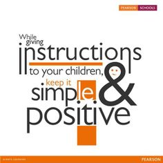 Let your child know what is expected of him/her. Putting things in a positive way helps them in thinking in the right direction.
