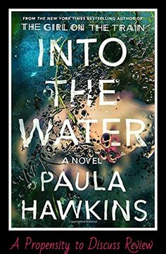 In case you've been living in a cave with no access to electricity or social media, you have probably seen all the promotions about Paula Hawkins newest release, Into the Water. But does it l…