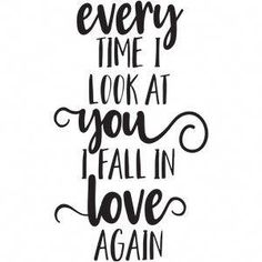 Silhouette Design Store: every time i look at you i fall in love Love Poems, Love Quotes For Him, Cute Quotes, Falling In Love Again, I Fall In Love, Love You, Calligraphy Quotes, Caligraphy, Husband Quotes
