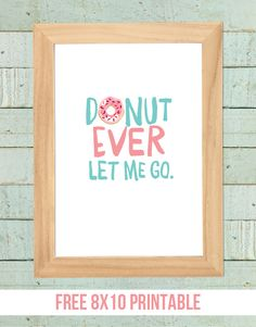 "Cute and punny printable!  ""Donut Ever Let Me Go"" Printable at www.livelaughrowe.com"