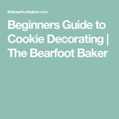 Beginners Guide to Cookie Decorating | The Bearfoot Baker