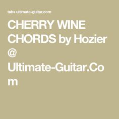 CHERRY WINE CHORDS by Hozier @ Ultimate-Guitar.Com