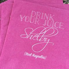 Steel Magnolias inspired Movie Quote Blush and Bashful Steel Magnolias party Drink your Juice Shelby Julia Roberts Southern Belle