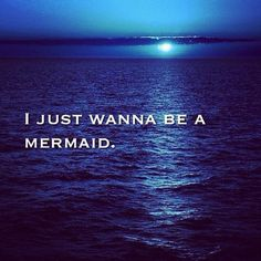 I Just Wanna Be A Mermaid