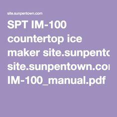 SPT IM-100 countertop ice maker site.sunpentown.com IM-100_manual.pdf
