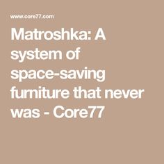 Matroshka: A system of space-saving furniture that never was - Core77